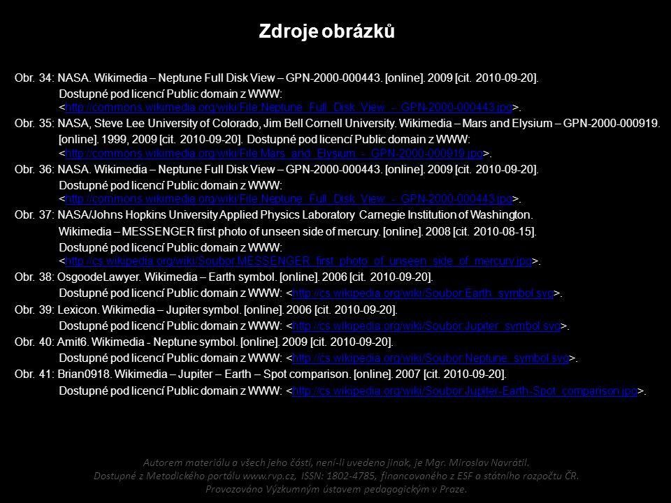 Zdroje obrázků Obr. 34: NASA. Wikimedia – Neptune Full Disk View – GPN-2000-000443. [online]. 2009 [cit. 2010-09-20].
